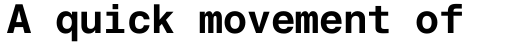 Helvetica Monospaced PanEuropean W1G Bold sample